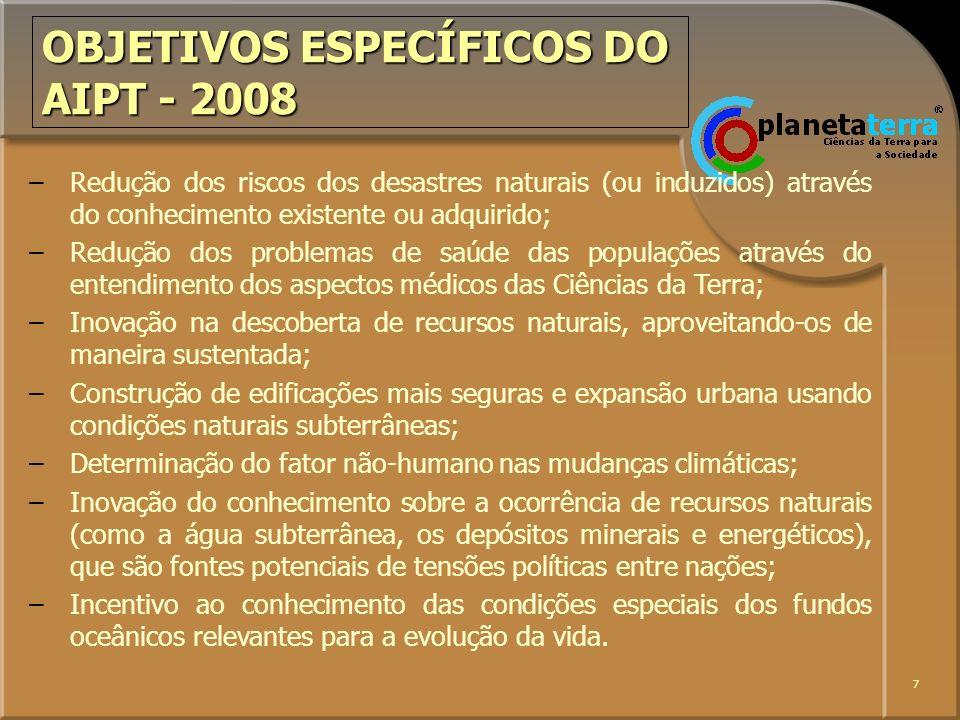 7 OBJETIVOS ESPECÍFICOS DO AIPT - 2008 – –Redução dos riscos dos desastres naturais (ou induzidos) através do conhecimento existente ou adquirido; – –