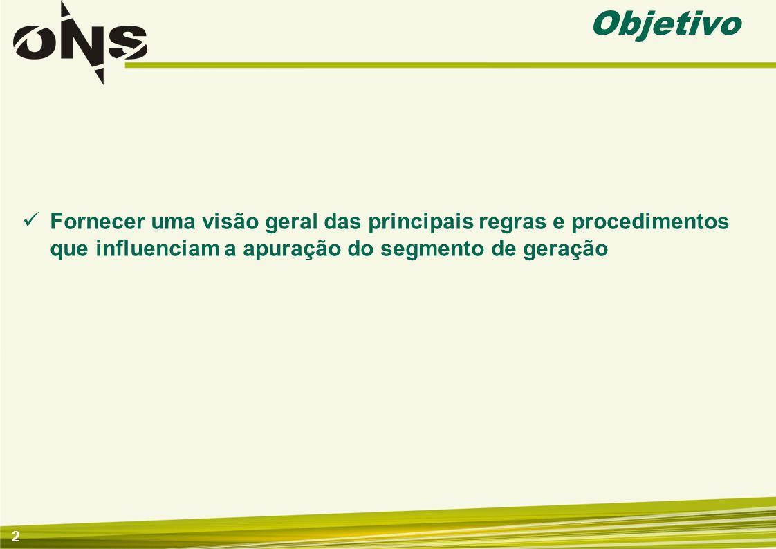 2 Objetivo Fornecer uma visão geral das principais regras e procedimentos que influenciam a apuração do segmento de geração