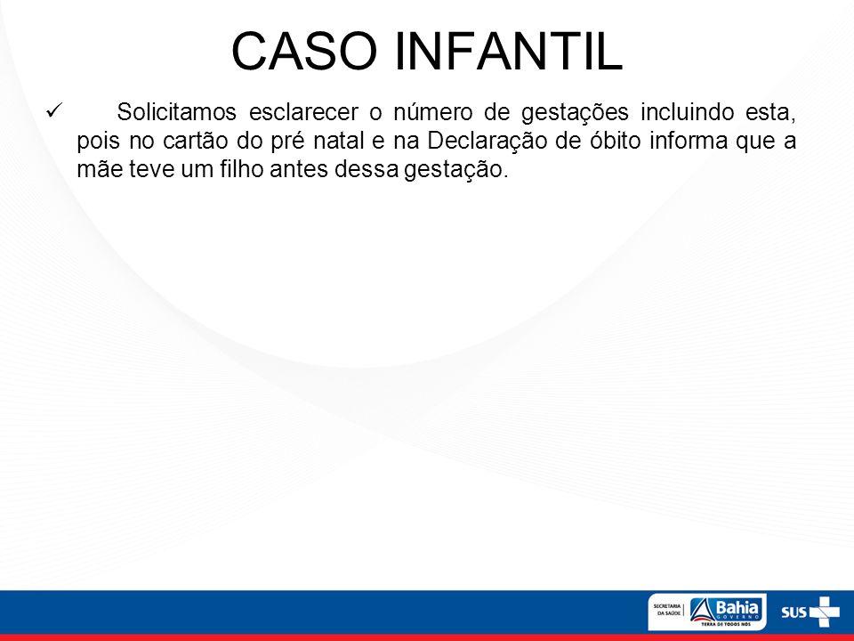CASO INFANTIL Solicitamos esclarecer o número de gestações incluindo esta, pois no cartão do pré natal e na Declaração de óbito informa que a mãe teve
