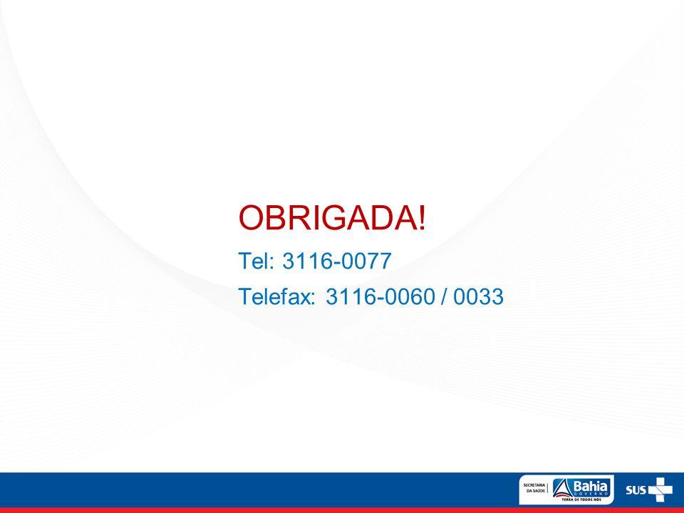 OBRIGADA! Tel: 3116-0077 Telefax: 3116-0060 / 0033