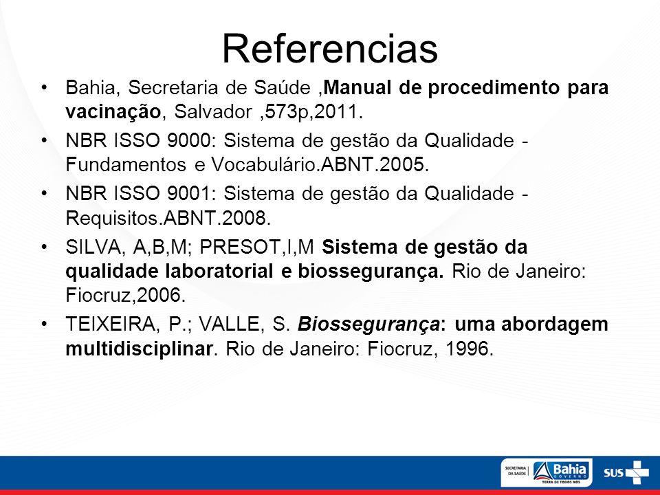 Referencias Bahia, Secretaria de Saúde,Manual de procedimento para vacinação, Salvador,573p,2011. NBR ISSO 9000: Sistema de gestão da Qualidade - Fund