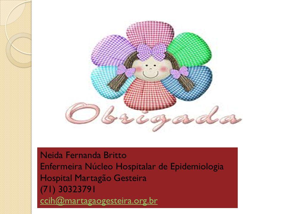 Neida Fernanda Britto Enfermeira Núcleo Hospitalar de Epidemiologia Hospital Martagão Gesteira (71) 30323791 ccih@martagaogesteira.org.br