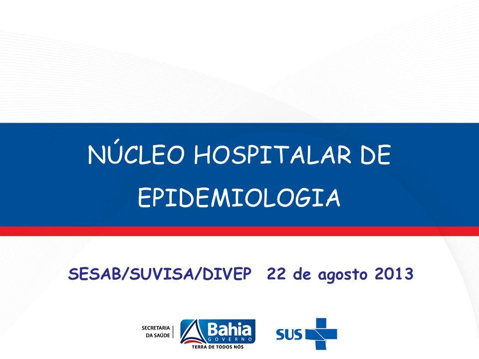 NÚCLEO HOSPITALAR DE EPIDEMIOLOGIA SESAB/SUVISA/DIVEP 22 de agosto 2013