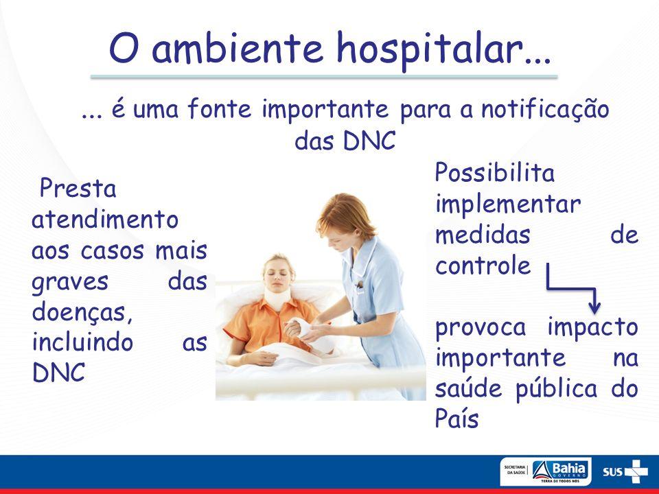 O ambiente hospitalar... Presta atendimento aos casos mais graves das doenças, incluindo as DNC... é uma fonte importante para a notificação das DNC P