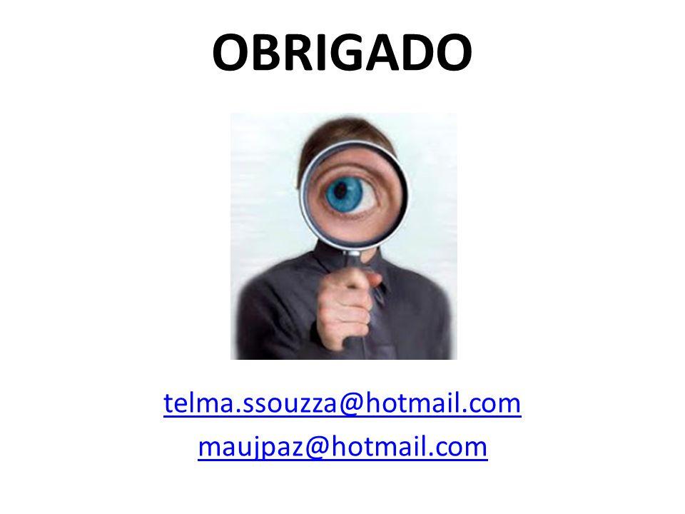 OBRIGADO telma.ssouzza@hotmail.com maujpaz@hotmail.com