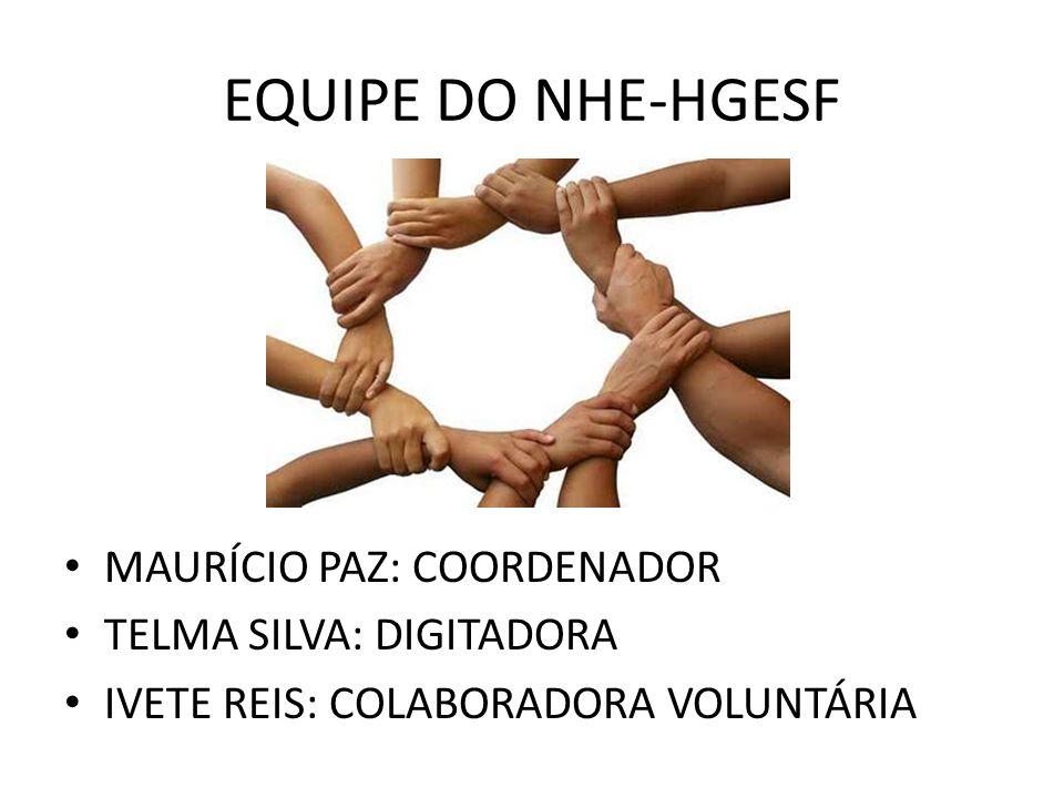 EQUIPE DO NHE-HGESF MAURÍCIO PAZ: COORDENADOR TELMA SILVA: DIGITADORA IVETE REIS: COLABORADORA VOLUNTÁRIA
