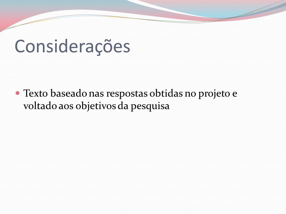 Considerações Texto baseado nas respostas obtidas no projeto e voltado aos objetivos da pesquisa