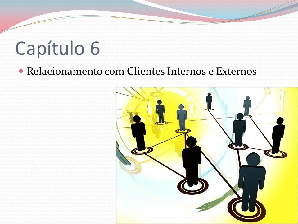 Capítulo 6 Relacionamento com Clientes Internos e Externos