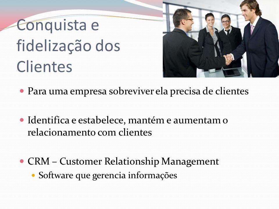 Conquista e fidelização dos Clientes Para uma empresa sobreviver ela precisa de clientes Identifica e estabelece, mantém e aumentam o relacionamento c