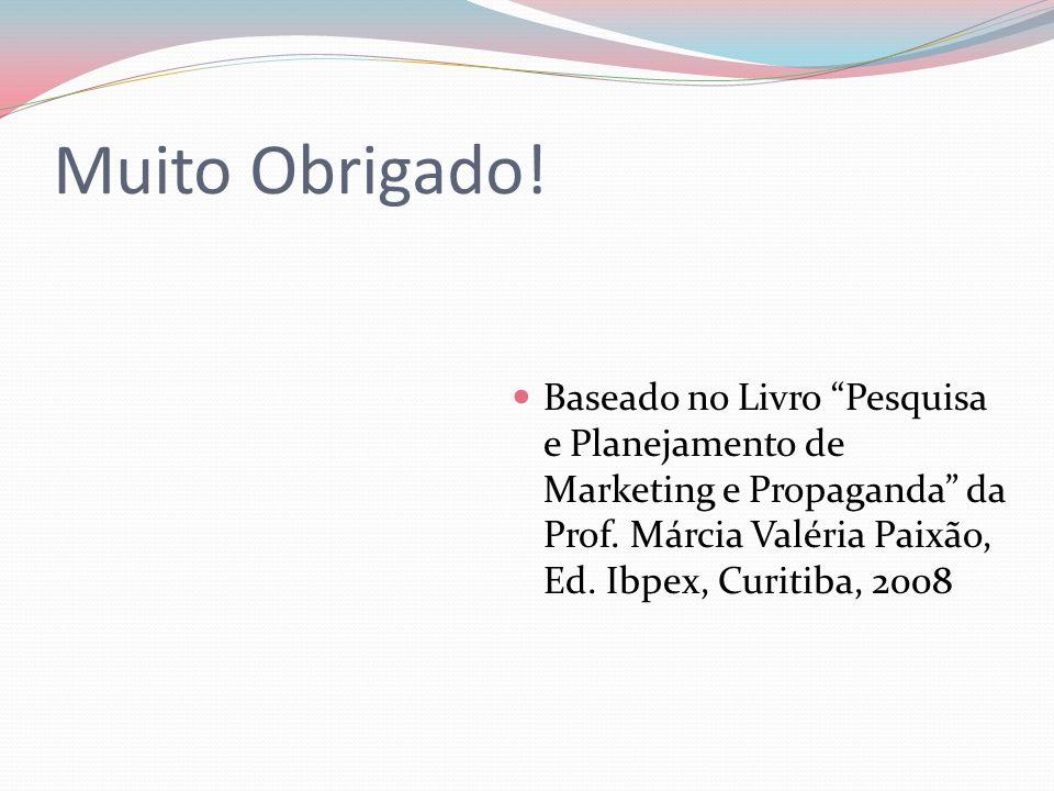 Muito Obrigado! Baseado no Livro Pesquisa e Planejamento de Marketing e Propaganda da Prof. Márcia Valéria Paixão, Ed. Ibpex, Curitiba, 2008