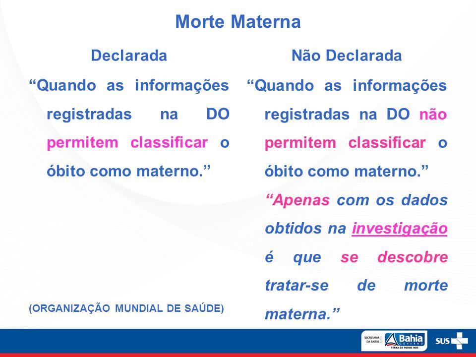 Morte Materna Declarada Quando as informações registradas na DO permitem classificar o óbito como materno. (ORGANIZAÇÃO MUNDIAL DE SAÚDE) Não Declarad