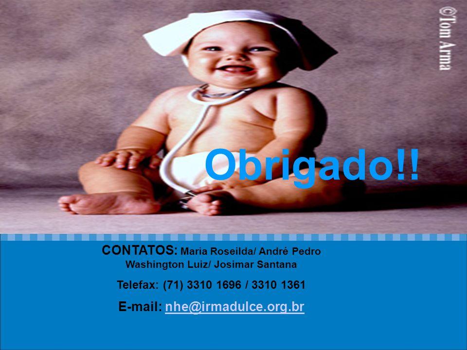 Obrigada!! CONTATOS: Maria Roseilda/ André Pedro Washington Luiz/ Josimar Santana Telefax: (71) 3310 1696 / 3310 1361 E-mail: nhe@irmadulce.org.brnhe@