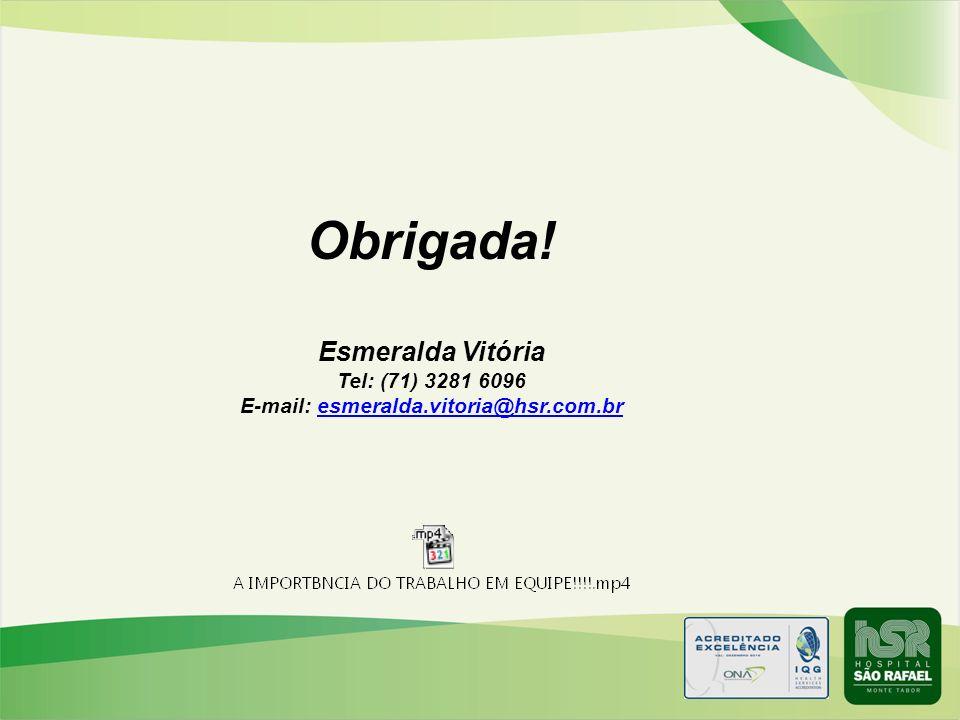 Obrigada! Esmeralda Vitória Tel: (71) 3281 6096 E-mail: esmeralda.vitoria@hsr.com.bresmeralda.vitoria@hsr.com.br