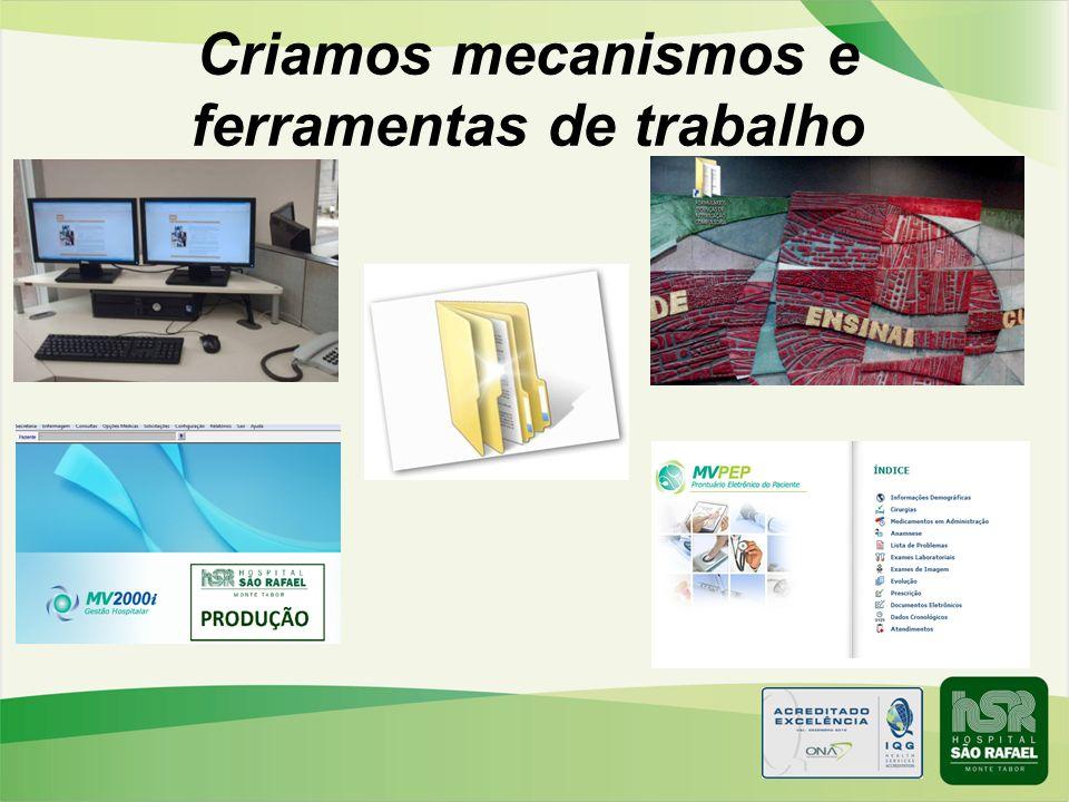Criamos mecanismos e ferramentas de trabalho