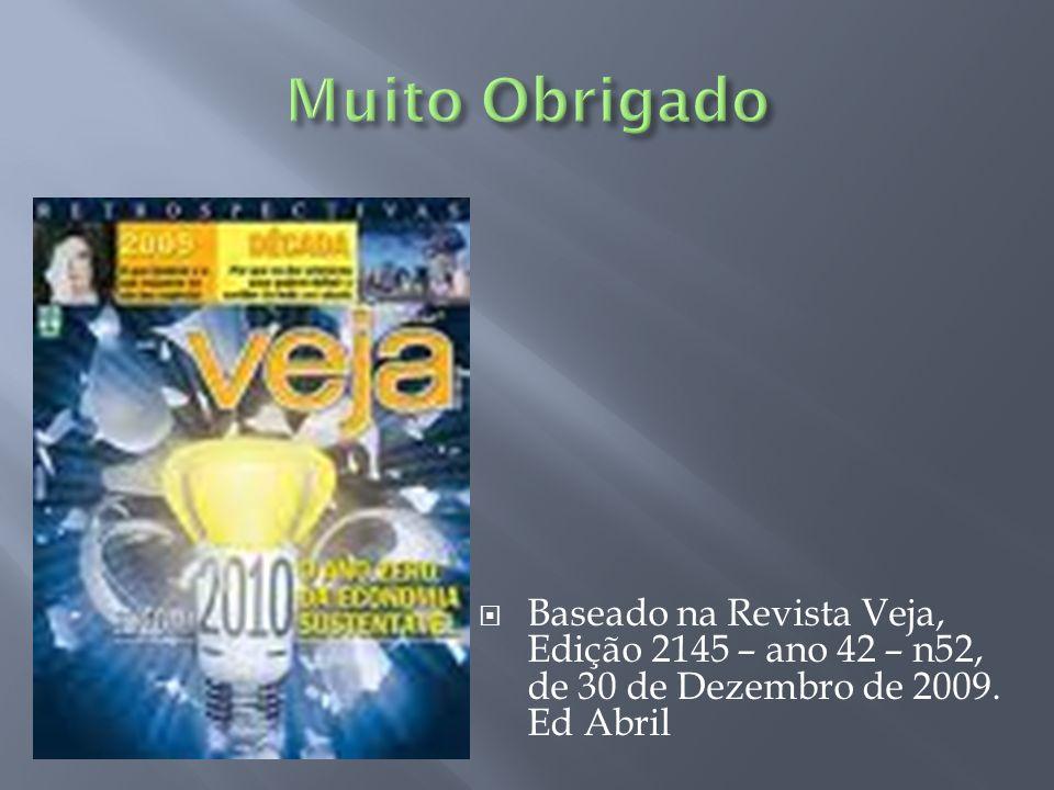 Baseado na Revista Veja, Edição 2145 – ano 42 – n52, de 30 de Dezembro de 2009. Ed Abril