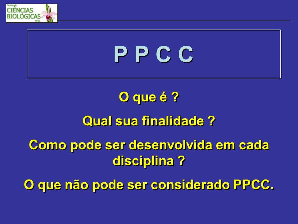 P P C C O que é . Qual sua finalidade . Como pode ser desenvolvida em cada disciplina .