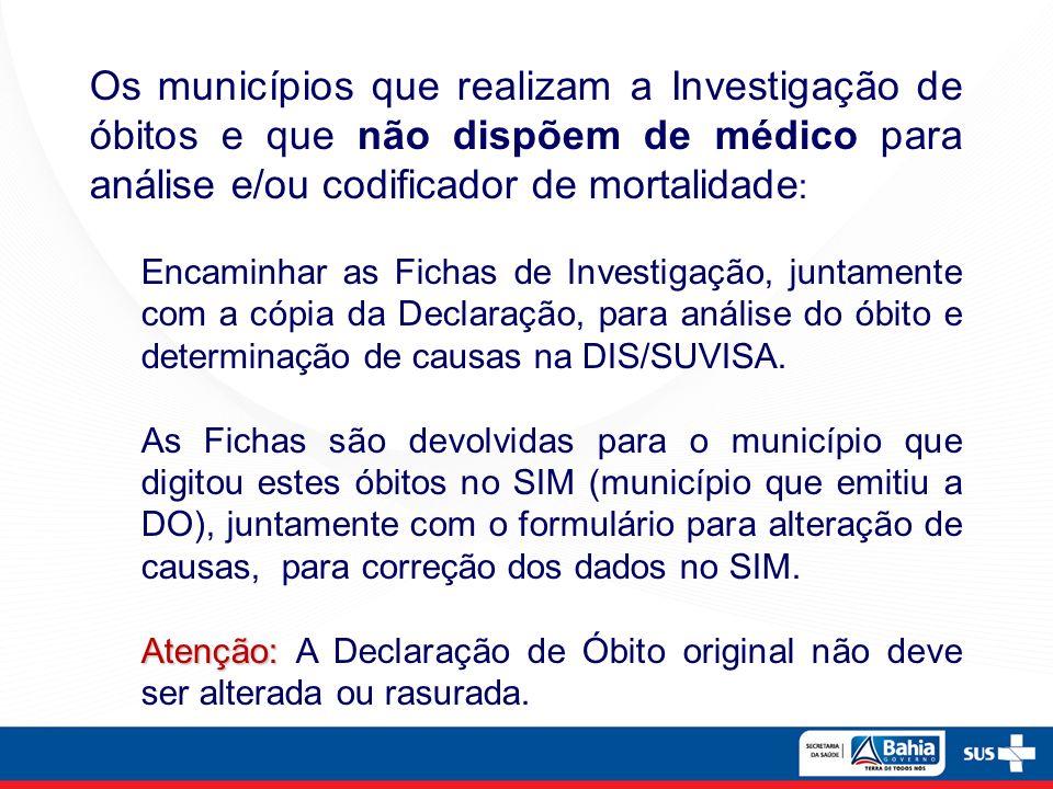 Os municípios que realizam a Investigação de óbitos e que não dispõem de médico para análise e/ou codificador de mortalidade : Encaminhar as Fichas de