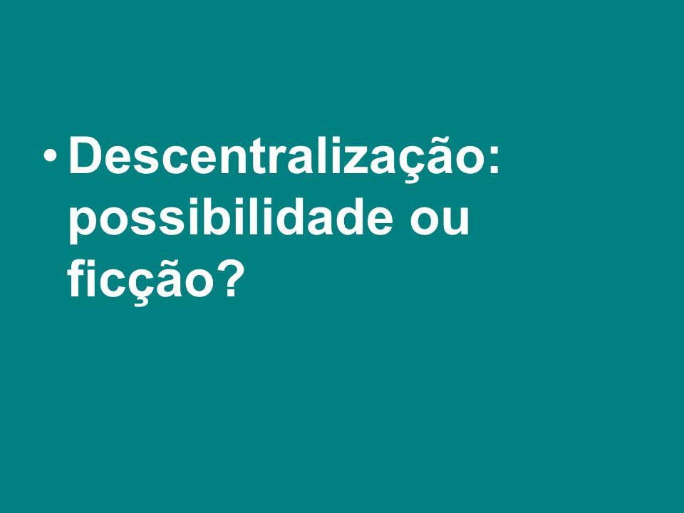 Descentralização: possibilidade ou ficção?