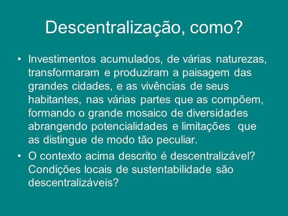 Descentralização, como? Investimentos acumulados, de várias naturezas, transformaram e produziram a paisagem das grandes cidades, e as vivências de se