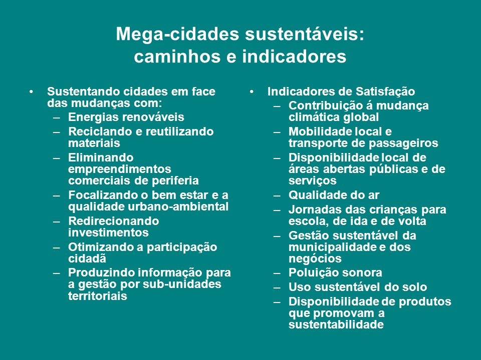Mega-cidades sustentáveis: caminhos e indicadores Sustentando cidades em face das mudanças com: –Energias renováveis –Reciclando e reutilizando materi