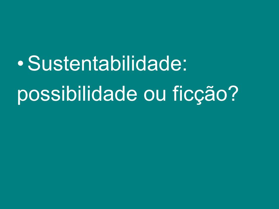 Sustentabilidade: possibilidade ou ficção?