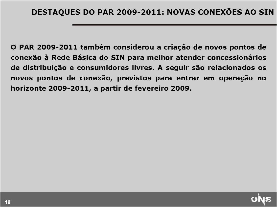 19 O PAR 2009-2011 também considerou a criação de novos pontos de conexão à Rede Básica do SIN para melhor atender concessionários de distribuição e c
