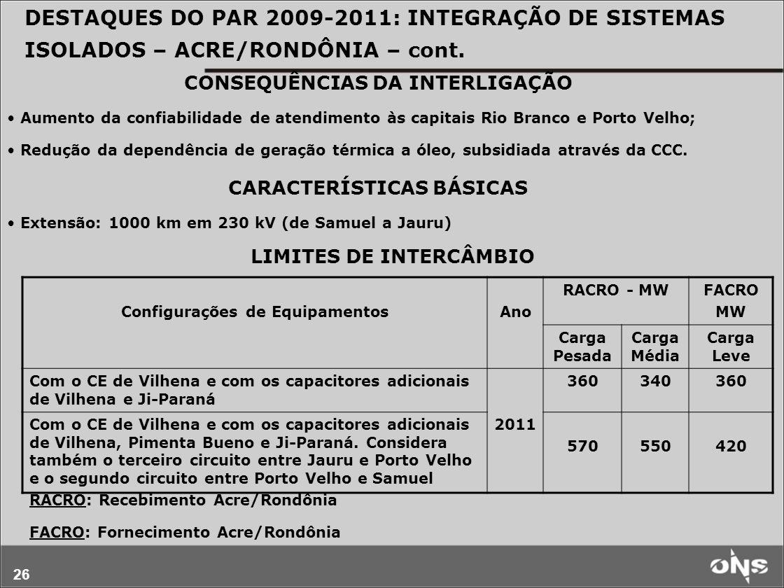 26 DESTAQUES DO PAR 2009-2011: INTEGRAÇÃO DE SISTEMAS ISOLADOS – ACRE/RONDÔNIA – cont. CONSEQUÊNCIAS DA INTERLIGAÇÃO Aumento da confiabilidade de aten