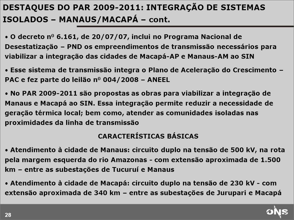 28 DESTAQUES DO PAR 2009-2011: INTEGRAÇÃO DE SISTEMAS ISOLADOS – MANAUS/MACAPÁ – cont. O decreto n 0 6.161, de 20/07/07, inclui no Programa Nacional d