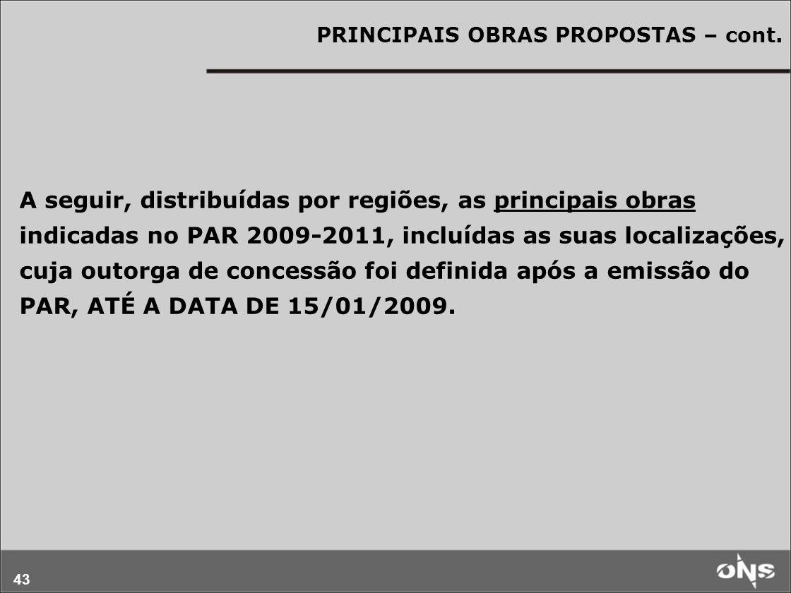 43 PRINCIPAIS OBRAS PROPOSTAS – cont. A seguir, distribuídas por regiões, as principais obras indicadas no PAR 2009-2011, incluídas as suas localizaçõ
