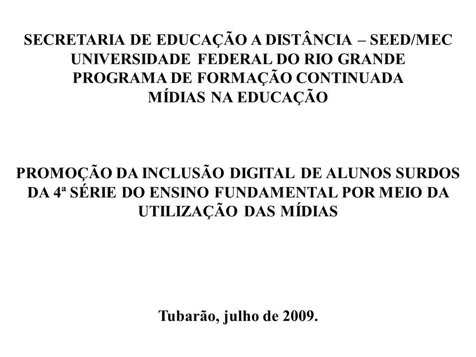 SECRETARIA DE EDUCAÇÃO A DISTÂNCIA – SEED/MEC UNIVERSIDADE FEDERAL DO RIO GRANDE PROGRAMA DE FORMAÇÃO CONTINUADA MÍDIAS NA EDUCAÇÃO Tubarão, julho de 2009.