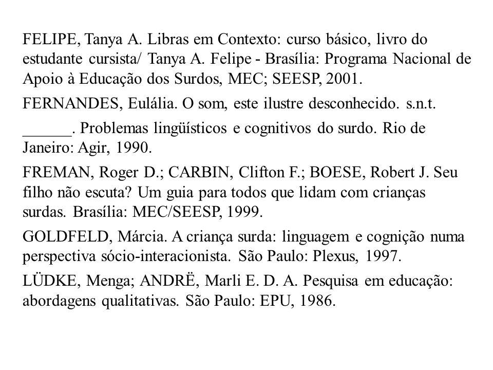 FELIPE, Tanya A. Libras em Contexto: curso básico, livro do estudante cursista/ Tanya A. Felipe - Brasília: Programa Nacional de Apoio à Educação dos