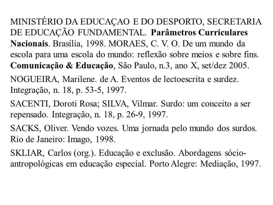MINISTÉRIO DA EDUCAÇAO E DO DESPORTO, SECRETARIA DE EDUCAÇÃO FUNDAMENTAL. Parâmetros Curriculares Nacionais. Brasília, 1998. MORAES, C. V. O. De um mu