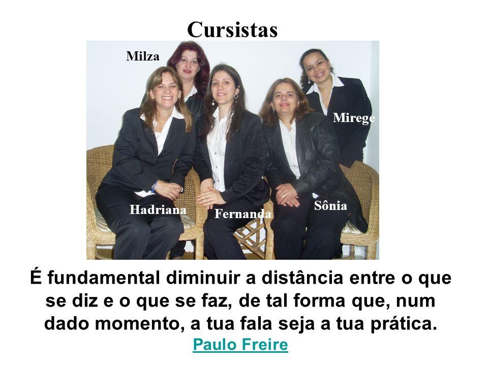 Cursistas Hadriana Fernanda Sônia Mirege Milza É fundamental diminuir a distância entre o que se diz e o que se faz, de tal forma que, num dado moment