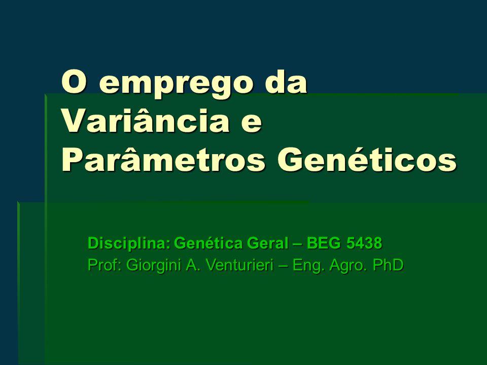Parâmetros Genéticos É utilizado para caracterizar uma população utilizadas em melhoramento, particularmente a média, a variância e quanto delas poderá ser herdável.