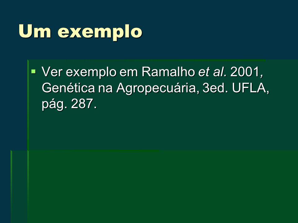 Um exemplo Ver exemplo em Ramalho et al. 2001, Genética na Agropecuária, 3ed. UFLA, pág. 287. Ver exemplo em Ramalho et al. 2001, Genética na Agropecu