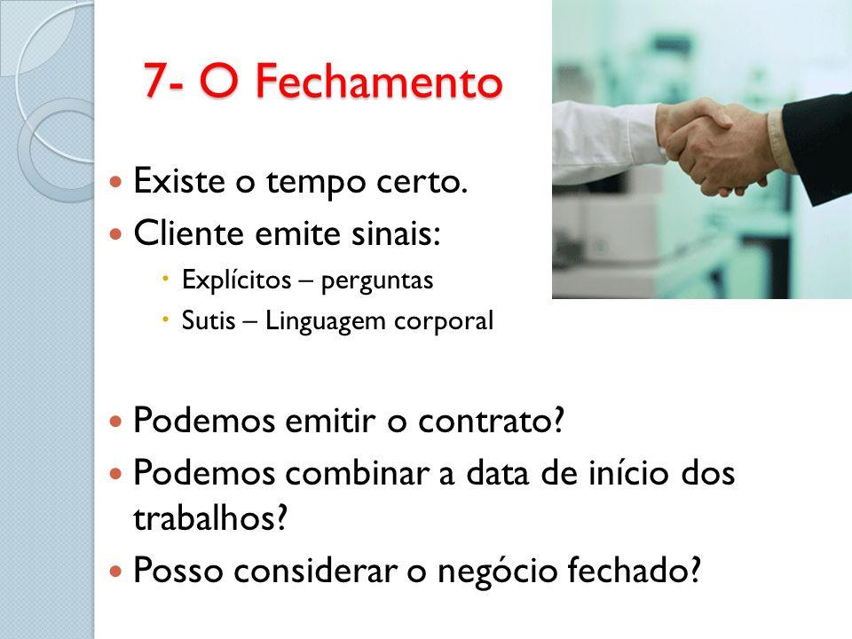 7- O Fechamento Existe o tempo certo. Cliente emite sinais: Explícitos – perguntas Sutis – Linguagem corporal Podemos emitir o contrato? Podemos combi