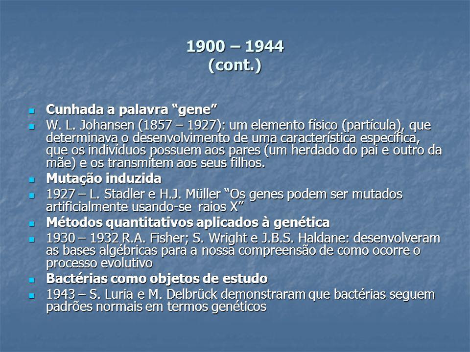 1900 – 1944 (cont.) Cunhada a palavra gene Cunhada a palavra gene W. L. Johansen (1857 – 1927): um elemento físico (partícula), que determinava o dese