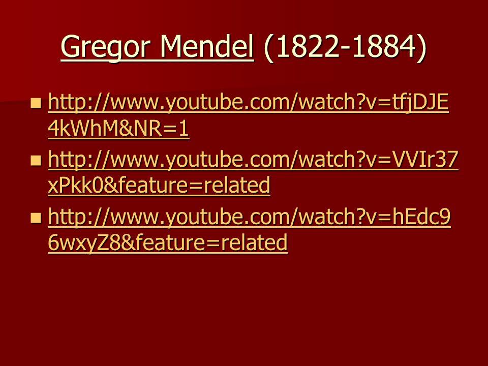 Gregor Mendel (1822-1884) http://www.youtube.com/watch?v=tfjDJE 4kWhM&NR=1 http://www.youtube.com/watch?v=tfjDJE 4kWhM&NR=1 http://www.youtube.com/wat