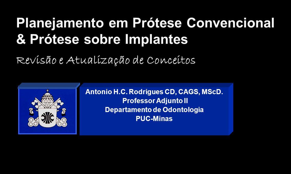Planejamento em Prótese Convencional & Prótese sobre Implantes Antonio H.C. Rodrigues CD, CAGS, MScD. Professor Adjunto II Departamento de Odontologia