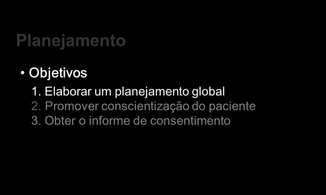 Planejamento in Conventional Restorative Dentistry and Implant Prosthetics Objetivos 1. Elaborar um planejamento global 2. Promover conscientização do