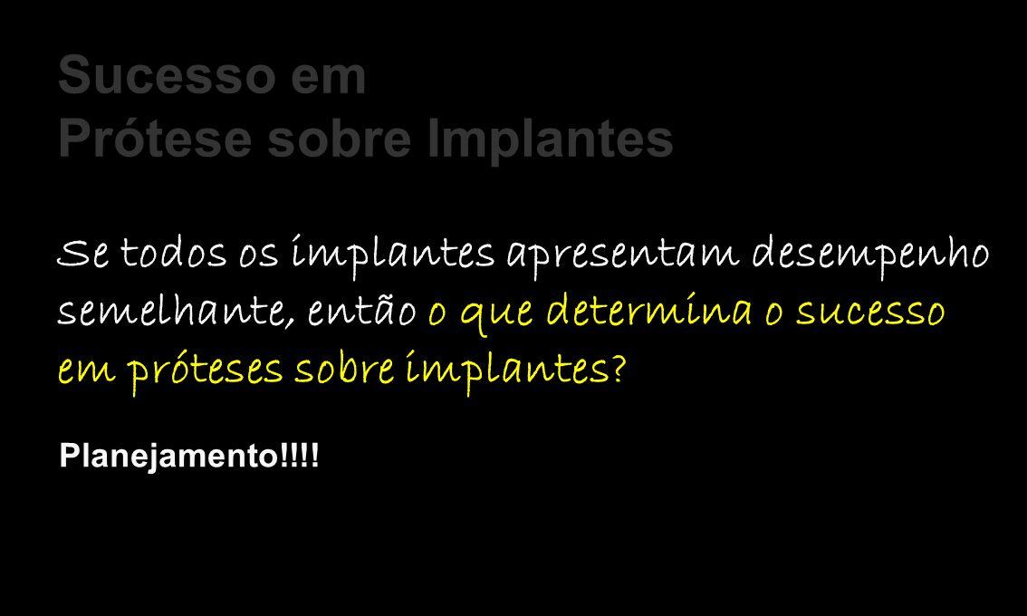 Sucesso em Prótese sobre Implantes Se todos os implantes apresentam desempenho semelhante, então o que determina o sucesso em próteses sobre implantes.