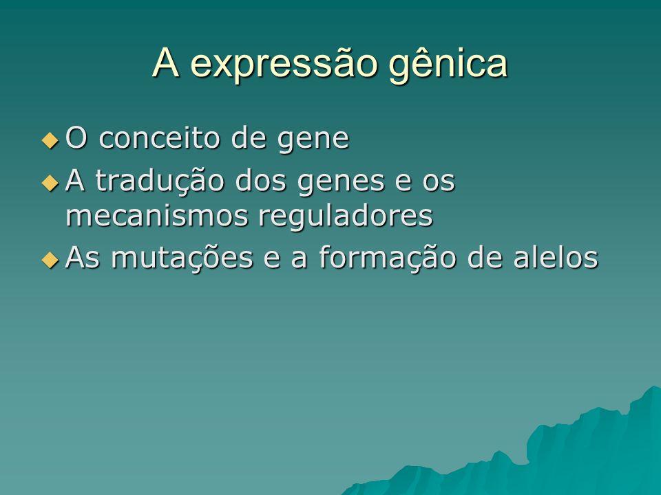 A expressão gênica O conceito de gene O conceito de gene A tradução dos genes e os mecanismos reguladores A tradução dos genes e os mecanismos regulad