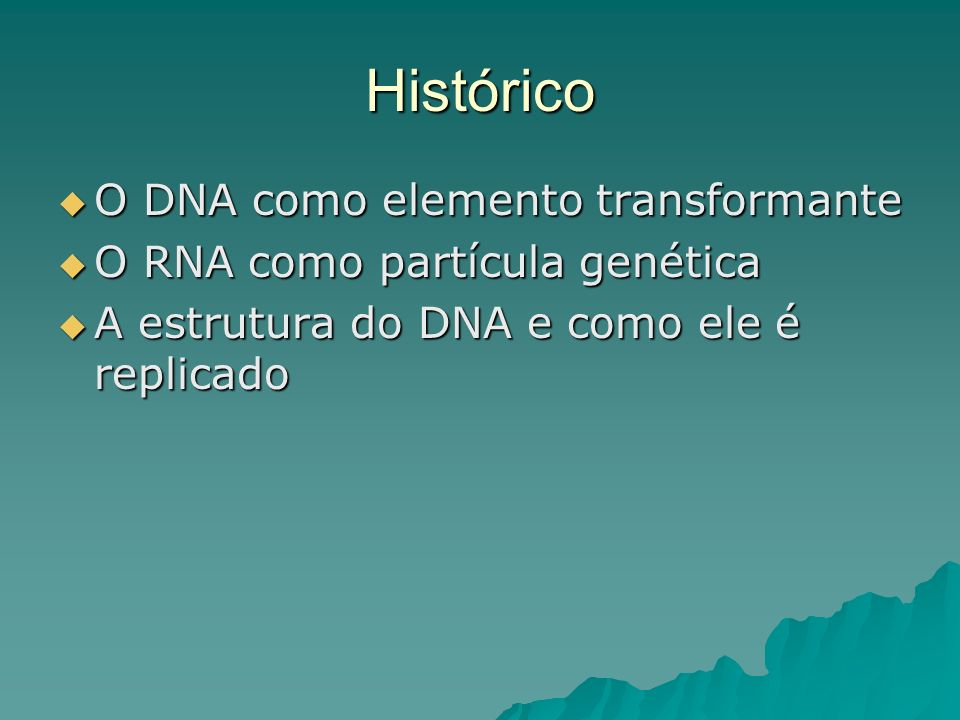 Histórico O DNA como elemento transformante O DNA como elemento transformante O RNA como partícula genética O RNA como partícula genética A estrutura