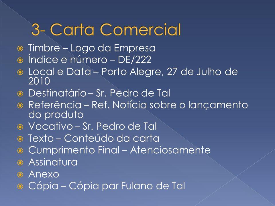 Timbre – Logo da Empresa Índice e número – DE/222 Local e Data – Porto Alegre, 27 de Julho de 2010 Destinatário – Sr. Pedro de Tal Referência – Ref. N