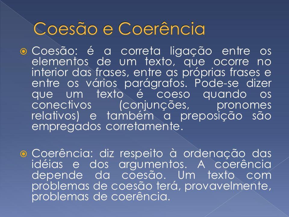 Coesão: é a correta ligação entre os elementos de um texto, que ocorre no interior das frases, entre as próprias frases e entre os vários parágrafos.
