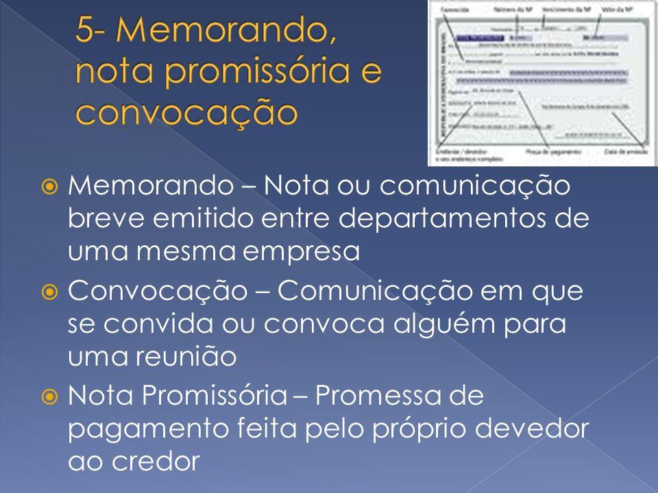 Memorando – Nota ou comunicação breve emitido entre departamentos de uma mesma empresa Convocação – Comunicação em que se convida ou convoca alguém pa