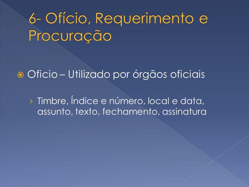 Oficio – Utilizado por órgãos oficiais Timbre, Índice e número, local e data, assunto, texto, fechamento, assinatura