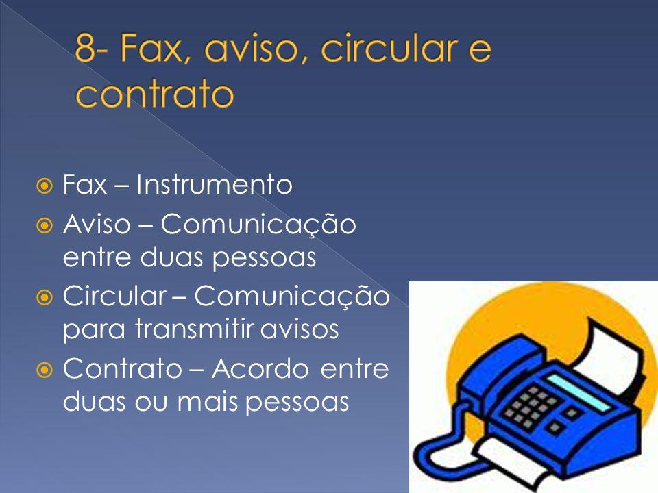 Fax – Instrumento Aviso – Comunicação entre duas pessoas Circular – Comunicação para transmitir avisos Contrato – Acordo entre duas ou mais pessoas