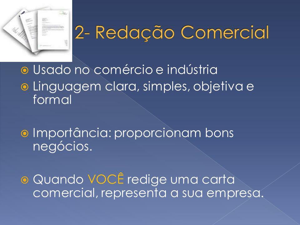 Usado no comércio e indústria Linguagem clara, simples, objetiva e formal Importância: proporcionam bons negócios. Quando VOCÊ redige uma carta comerc