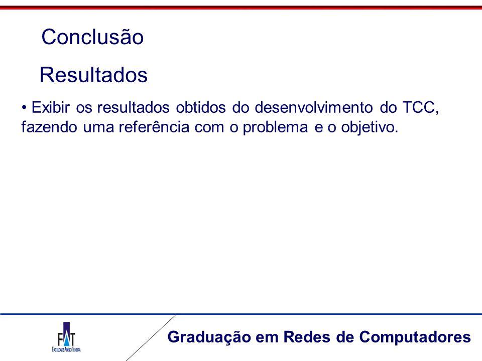 Graduação em Redes de Computadores Exibir os resultados obtidos do desenvolvimento do TCC, fazendo uma referência com o problema e o objetivo. Resulta